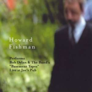 "Cover for album Howard Fishman - Bob Dylan & the Band's ""Basement Tapes"", Live at Joe's Pub"