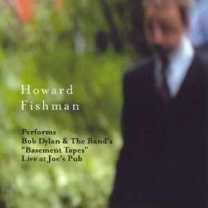 "Cover for album Howard Fishman - Bob Dylan & the Band's ""Basement Tapes"", Live at Joe's Pub"